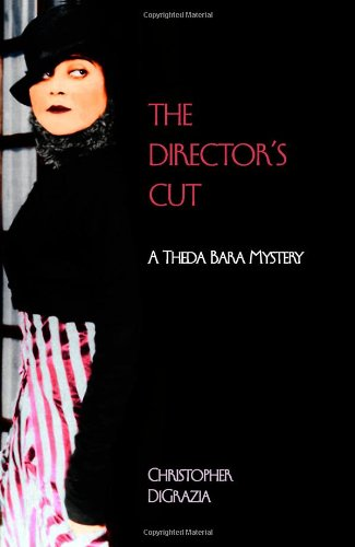 The Director's Cut: A Theda Bara Mystery: Christopher DiGrazia: 9780982770948: Amazon.com: Books