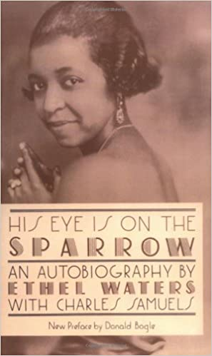 His Eye Is On The Sparrow: An Autobiography (Ethel Waters, Charles Samuels)