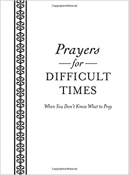 Prayers for Difficult Times: Compiled by Barbour Staff