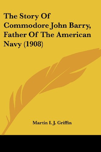 The Story Of Commodore John Barry, Father Of The American Navy (1908)
