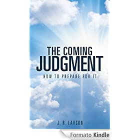 The Coming Judgment: How to Prepare for It (English Edition) eBook: J. R. Larson: Amazon.it: Kindle Store
