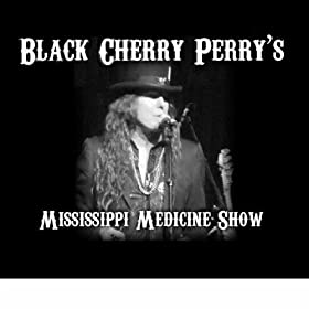 BLACK CHERRY PERRY Mississippi Medicine Show