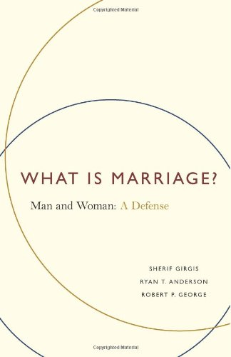 What Is Marriage?: Man and Woman: A Defense