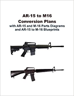 AR-15 to M16 Conversion Plans with AR-15 and M-16 Parts
