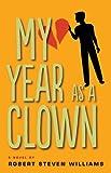 My Year as a Clown: A Novel