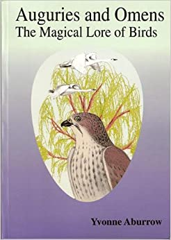 Auguries and Omens: The Magical Lore of Birds (1994) by Yvonne Aburrow