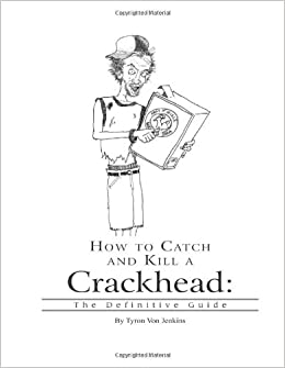 How to Catch and Kill A Crackhead: The Definitive Guide