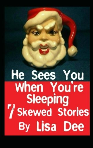 He Sees You When You're Sleeping: Seven Skewed Stories