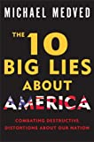 The 10 Big Lies About America: Combating Destructive Distortions About Our Nation's Past and Present