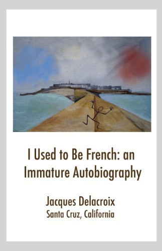 I Used to Be French: an Immature Autobiography