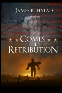 Comes the Retribution, James R. Elstad