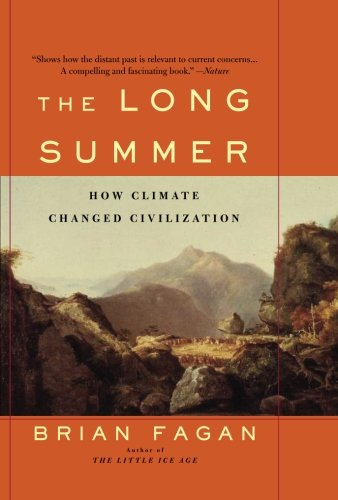 The Long Summer: How Climate Changed Civilization: Brian Fagan: 9780465022823: Amazon.com: Books