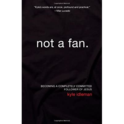 Not a Fan by Kyle Idleman