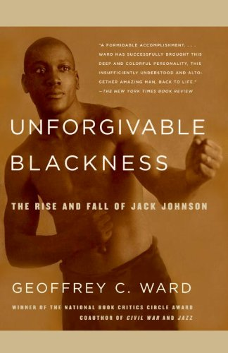 Unforgivable Blackness: The Rise and Fall of Jack Johnson (Vintage)