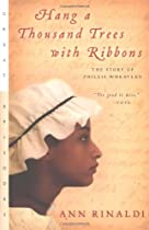 Hang a Thousand Trees with Ribbons: The Story of Phillis Wheatley (Great Episodes)