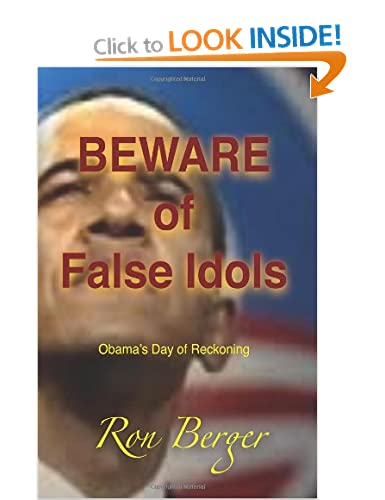 bae021d51 BEWARE of False Idols: Obama's Day of Reckoning by Ron Berger (1 Jul 2013)