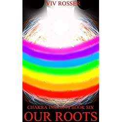 Chakra Insights (Book 6) - Our Roots
