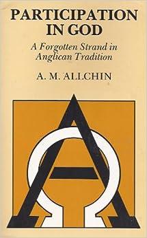 Participation in God: A Forgotten Strand in Anglican Tradition: A. M. Allchin: 9780819214089: Amazon.com: Books