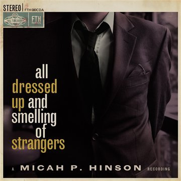 Michah P. HInson - All Dressed Up And Smelling Of Stragers