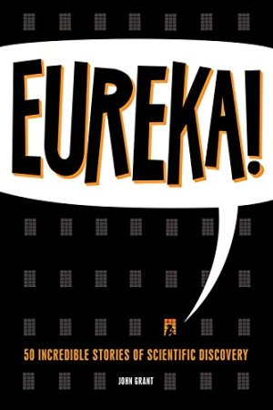 Eureka!: 50 Scientists Who Shaped Human History by John Grant | Featured Book of the Day | wearewordnerds.com