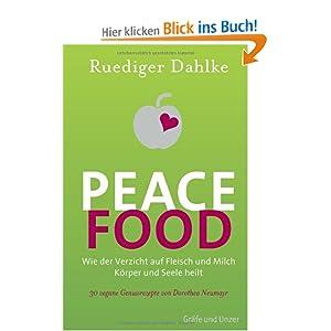 Peace Food: Wie der Verzicht auf Fleisch und Milch Körper und Seele heilt