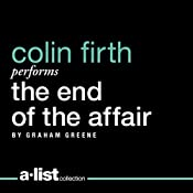 The End of the Affair UNABRIDGED by Graham Greene Narrated by Colin Firth