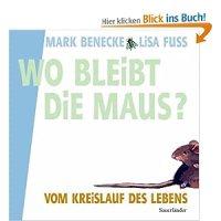 Wo bleibt die Maus? : Vom Kreislauf des Lebens / Mark Benecke ; Lisa Fuss