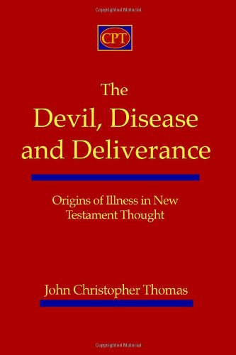 The Devil, Disease, and Deliverance: Origins of Illness in New Testament Thought
