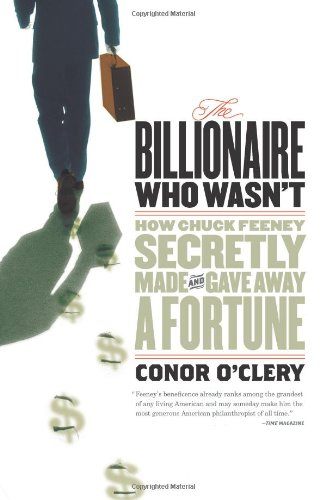 The Billionaire Who Wasn't: How Chuck Feeney Made and Gave Away a Fortune Without Anyone Knowing