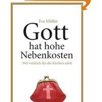 Gott hat hohe Nebenkosten : wer wirklich für die Kirchen zahlt / Eva Müller