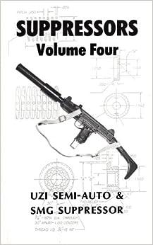 Suppressors, Volume Four (4): Uzi 9mm SMG & Semi-Auto