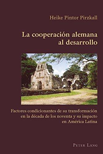 La Cooperacion Alemana Al Desarrollo: Factores Condicionantes de Su Transformacion En La Decada de Los Noventa y Su Impacto En America Latina (Hispanic Studies: Culture and Ideas)