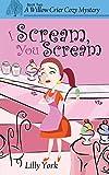 I Scream, You Scream (A Willow Crier Cozy Mystery Book 2) (Willow Crier Cozy Mysteries)