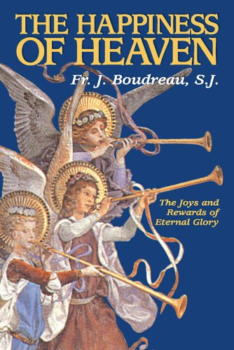 The Happiness Of Heaven: The Joys and Rewards of Eternal Glory: Rev. Fr. J. Boudreau: 9780895552327: Amazon.com: Books