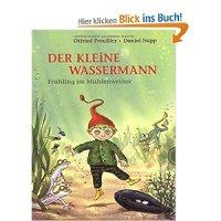Der kleine Wassermann : Frühling im Mühlenweiher / Otfried Preußler ; Regine Stigloher ; Daniel Napp