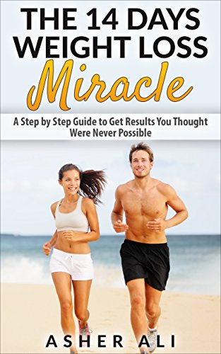 Weight Loss Books: The 14 Days Weight Loss Miracle: A Step by Step Guide to Get Results You Thought Were Never Possible (Diet Tips, Weight Loss Books, ... motivation, Weight loss, Fitness books)