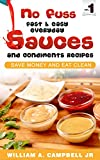 No Fuss Fast and Easy EveryDay Sauces and Condiments Recipes: Save Money and Eat Clean