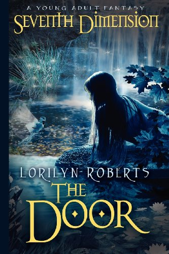 Seventh Dimension - The Door: A Young Adult Christian Fantasy: Lorilyn Roberts: 9781480153905: Amazon.com: Books