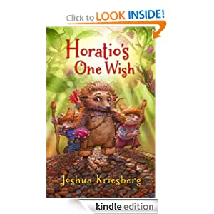 Horatio's One Wish: A Tale of One Heroic Hedgehog, Two Loyal Hamsters, and a Missing River Otter.