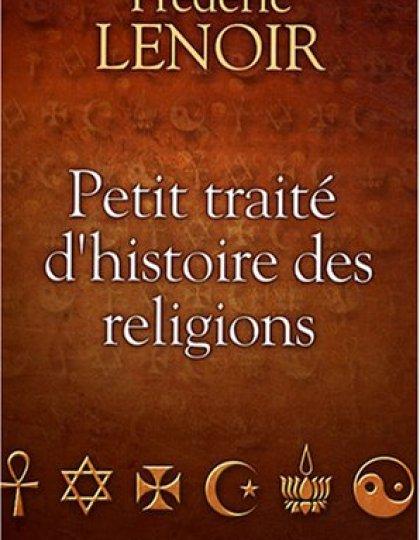 Petit traité d'histoire des religions - Frédéric Lenoir