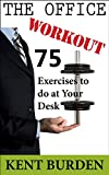 The Office Workout: 75 Exercises to do at Your Desk