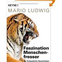 Faszination Menschenfresser : erstaunliche Geschichten über die gefährlichsten Tiere der Welt / Mario Ludwig