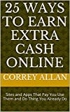 25 Ways to Earn Extra Cash Online: Sites and Apps That Pay You Use Them and Doing Things You Already Do