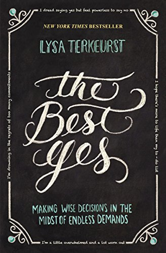 The Best Yes: Making Wise Decisions in the...