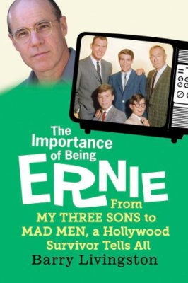 The Importance of Being Ernie: From My Three Sons to Mad Men, a Hollywood Survivor Tells All