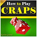 How to Play Craps: Master the Craps Game! Learn the Craps Rules, Study the Craps Odds, Discover How to Win at Craps Using a Winner Craps Strategy and Become A Real Pro at the Casino Craps Table!