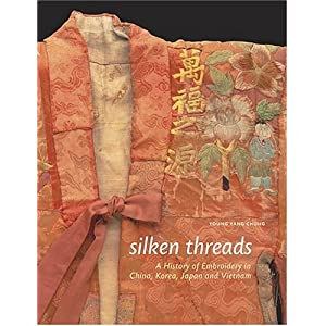 Silken Threads: A History of Embroidery in China,Korea,Japan,and Vietnam