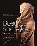 Beautés sacrées : Les soins du corps dans les trois livres : Bible hébraïque, Nouveau Testament, Coran