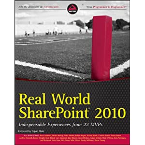 Real World SharePoint 2010: Indispensable Experiences from 23 SharePoint MVPs