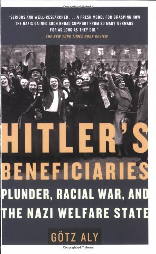 Hitler's Beneficiaries: Plunder, Racial War, and the Nazi Welfare State: Götz Aly: 9780805087260: Amazon.com: Books